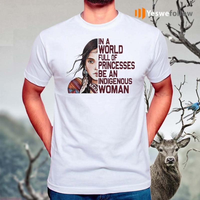 Native-Woman-In-a-World-full-of-Princesses-be-an-indigenous-shirt