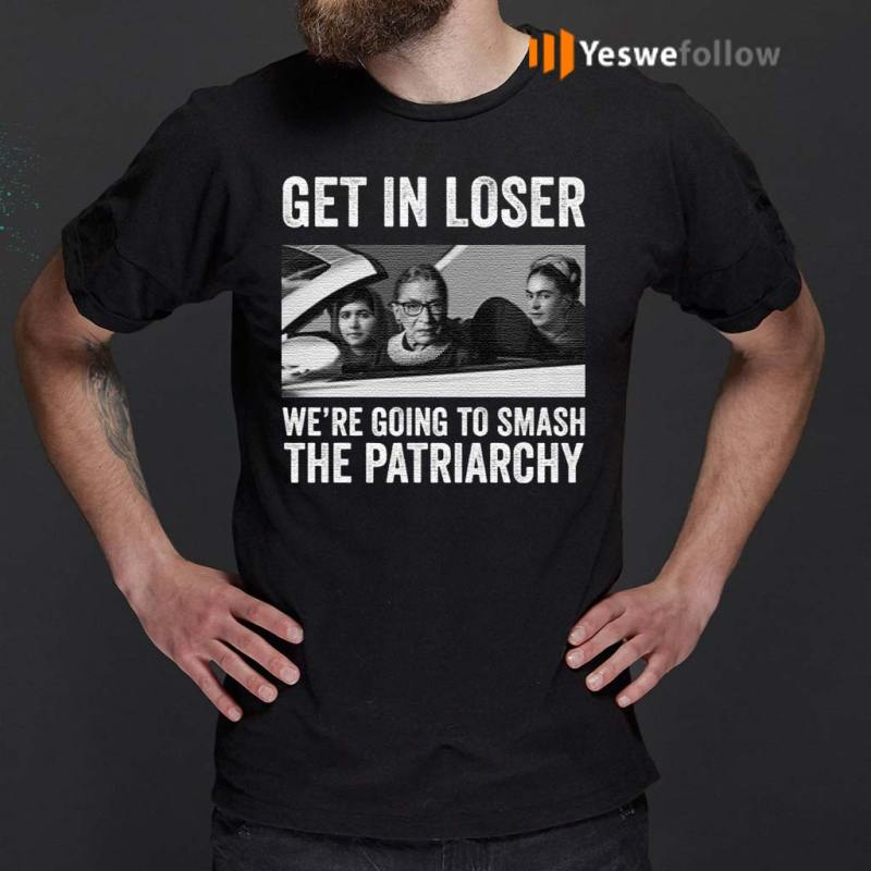 RBG-Get-In-Loser-We're-Going-Smashing-The-Patriarchy-shirt