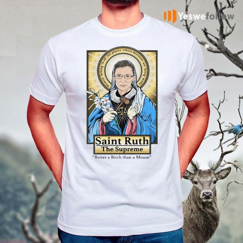 Saint-Ruth-Bader-Ginsburg-The-Supreme-Better-A-Bitch-Than-A-Mouse-Shirt