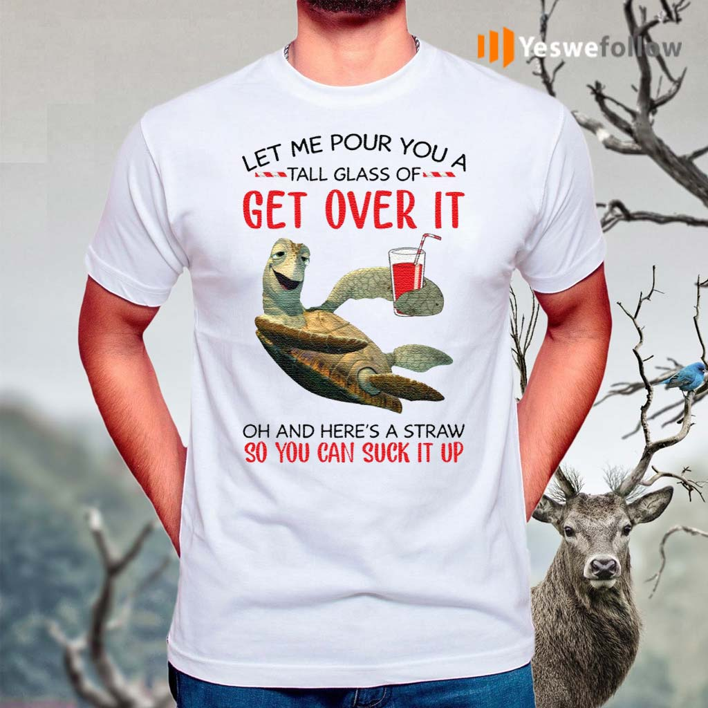 Turtle-let-me-pour-you-a-tall-glass-of-get-over-it-shirts