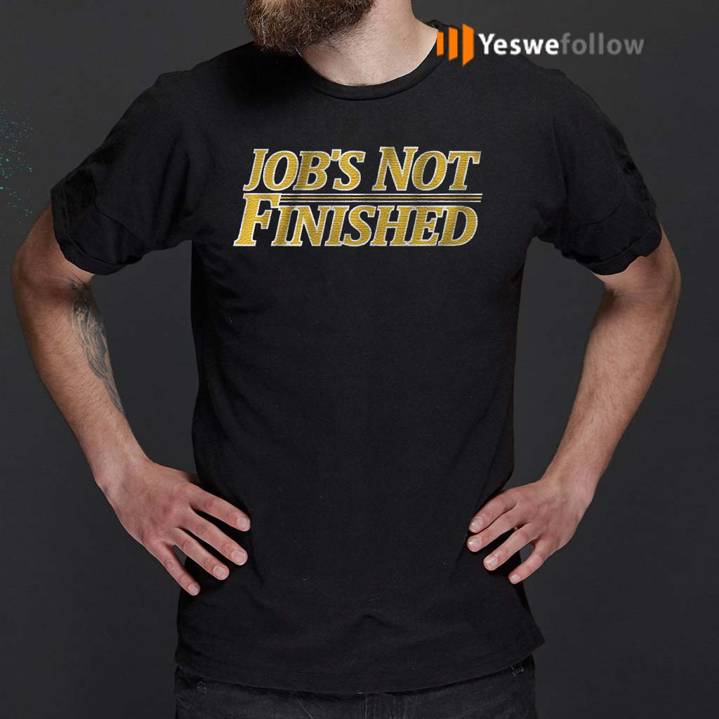 jobs-not-finished-t-shirts