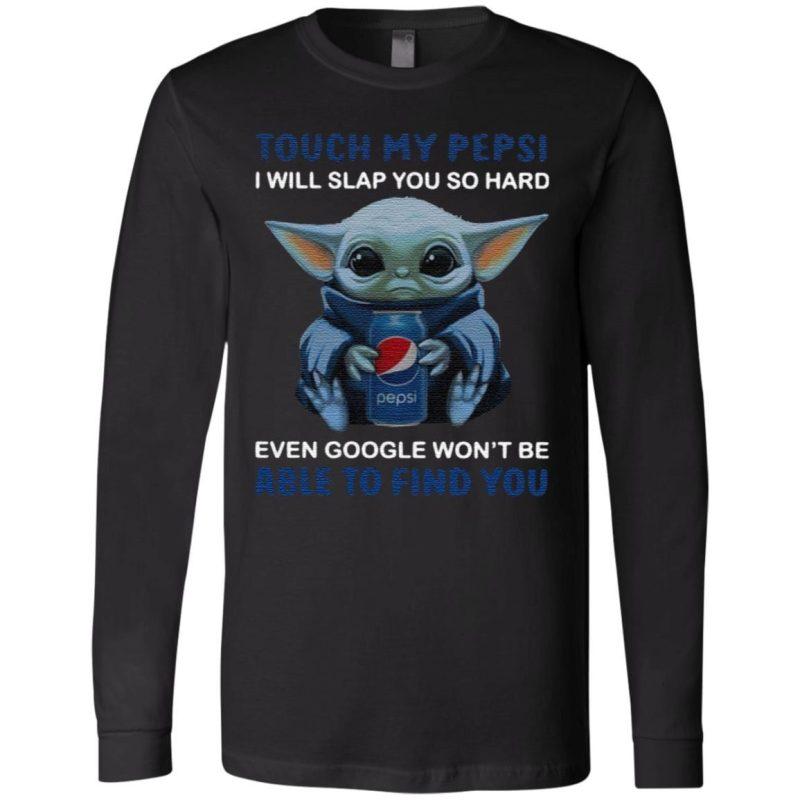 Baby Yoda Touch My Pepsi I Will Slap You So Hard Even Google T-Shirt