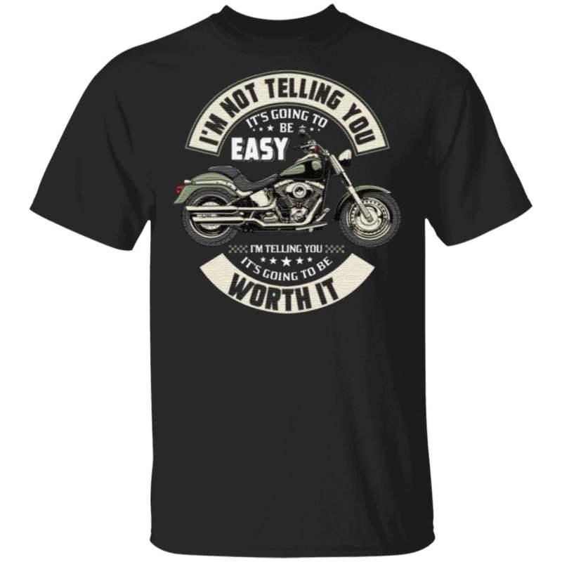 I'm Not Telling You It's Going To Be Easy I'm Telling You It's Going To Be Worth It Print On Back T-Shirt