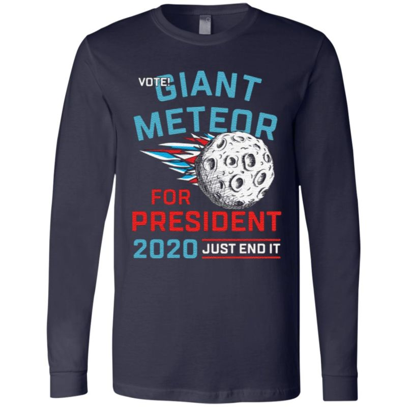 Vote Giant Meteor For President 2020 Just End It T Shirt
