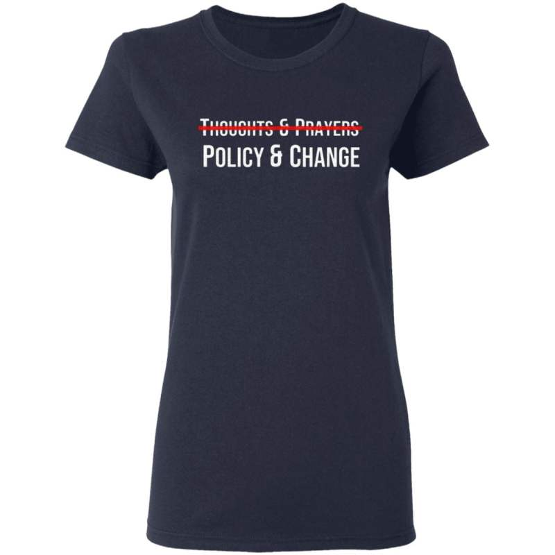 Thoughts And Prayers Policy And Change T Shirt