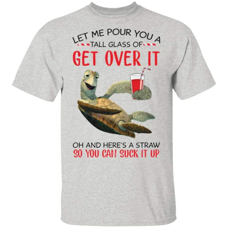 Turtle let me pour you a tall glass of get over it t shirt