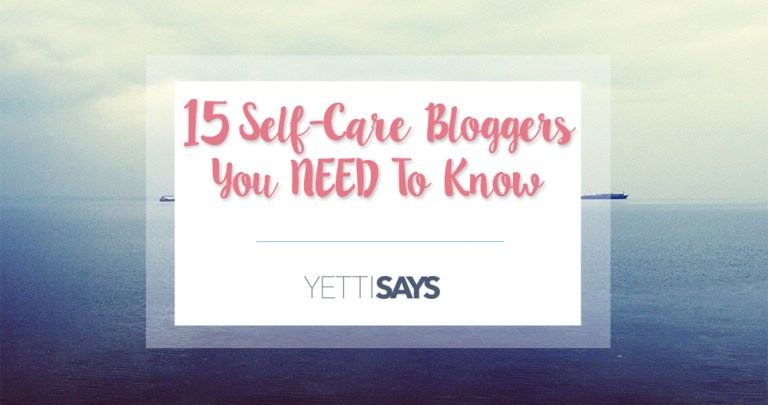 15 Self-Care Bloggers You NEED To Know
