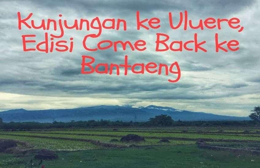 Kunjungan ke Kecamatan Uluere, edisi Come Back ke Bantaeng