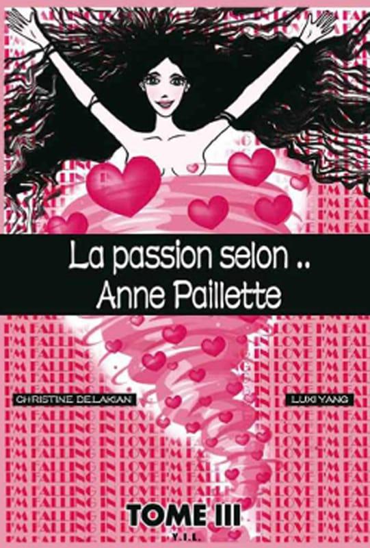 La Vie selon Anne Paillette t.3: la Passion selon Anne Paillette