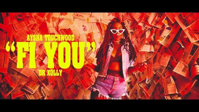 VIDEO: Aysha Touchwood ft Dr Xolly – FI YOU