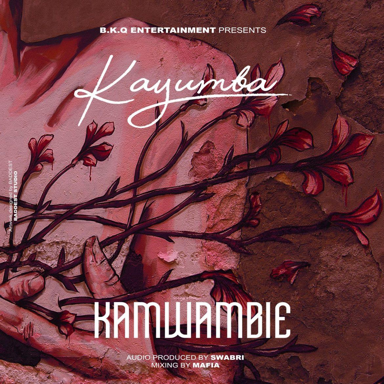 Downoad Audio: Kayumba – KAMWAMBIE
