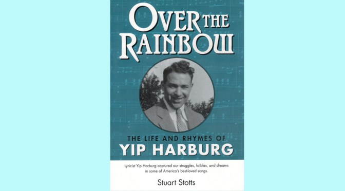 Over the Rainbow: The Life and Rhymes of Yip Harburg