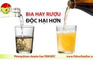 Bia hay rượu độc hại hơn ?