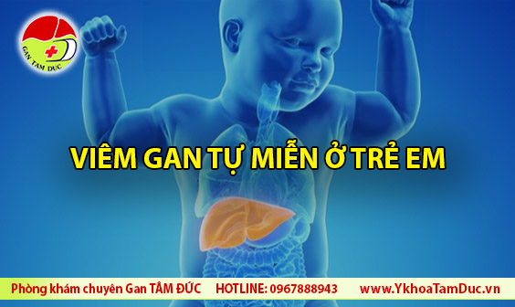 viem gan tu mien o tre em autoimmune hepatitis in children