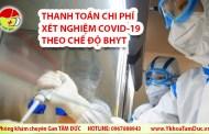 Hướng dẫn thanh toán chi phí xét nghiệm COVID-19 theo chế độ BHYT