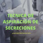 TÉCNICA DE ASPIRACIÓN DE SECRECIONES (fácil y rápido)