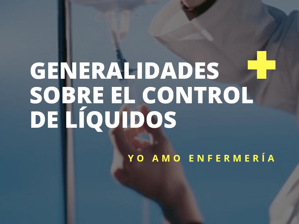 El control de líquidos es la relación cuantificada de los ingresos y egresos de líquidos en el organismo en un tiempo específico incluyendo pérdidas insensibles