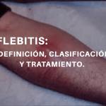 Flebitis definición, clasificación y tratamiento