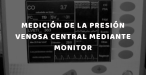 Presión Venosa Central mediante Monitor