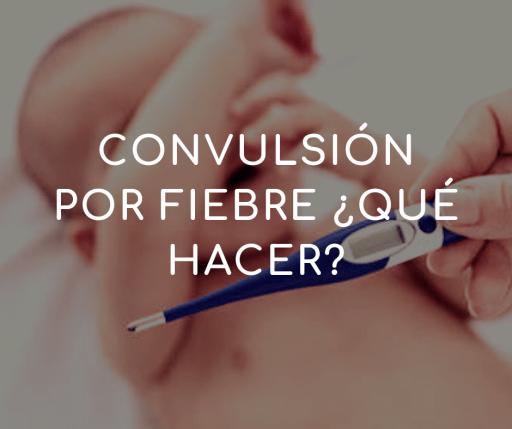 Convulsión por fiebre ¿Qué hacer?