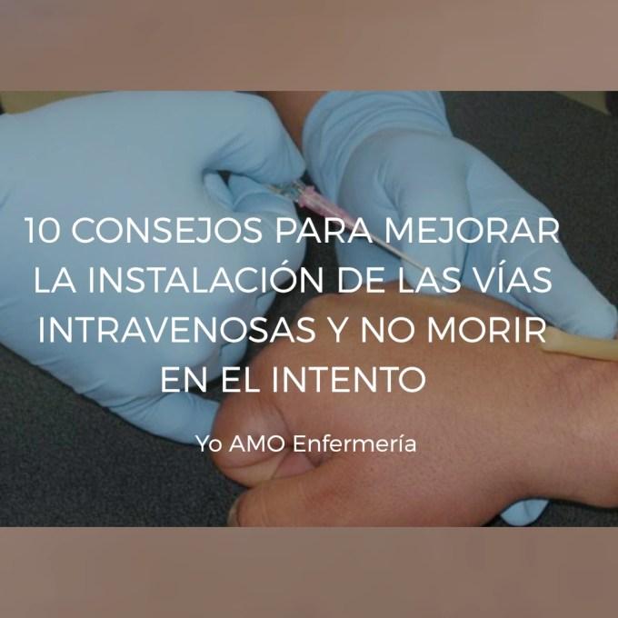 10 CONSEJOS PARA MEJORAR EL USO DE LAS VÍAS INTRAVENOSAS Y NO MORIR EN EL INTENTO