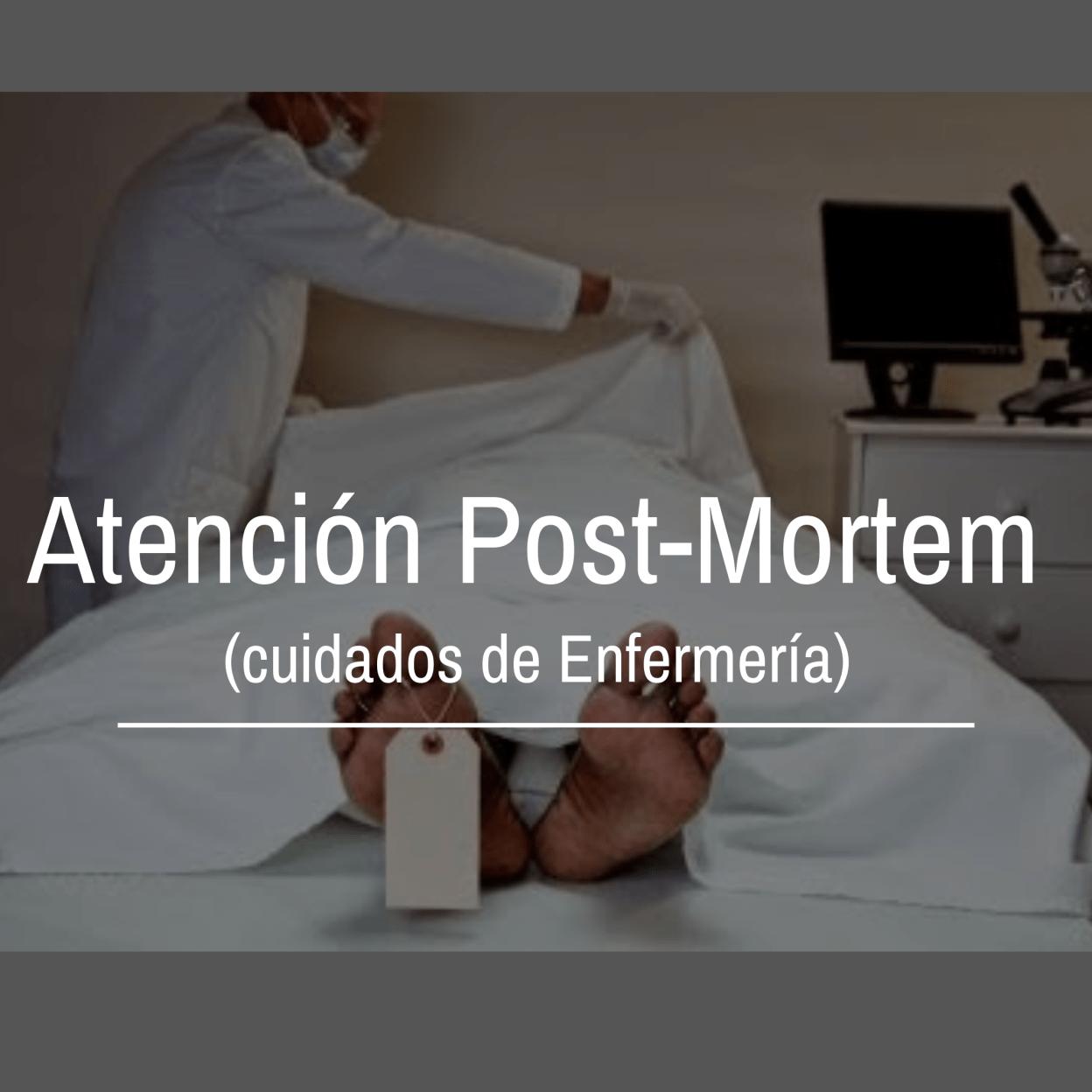 La atención post-mortem es el conjunto de intervenciones de enfermería que se proporcionan al cadáver y a sus familiares.
