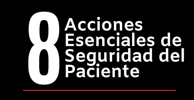 8 ACCIONES ESENCIALES DE SEGURIDAD DEL PACIENTE