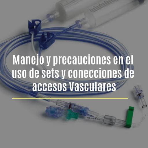 SETS Y CONEXIONES DE ACCESOS VASCULARES MANEJO Y PRECAUCIONES