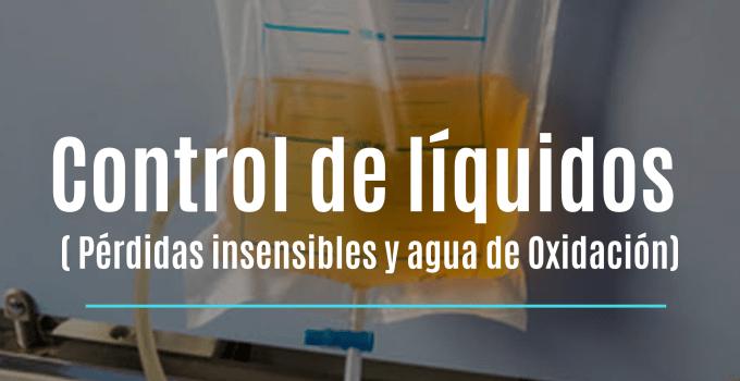 CONTROL DE LÍQUIDOS, PERDIDAS INSENSIBLES AGUA DE OXIDACIÓN