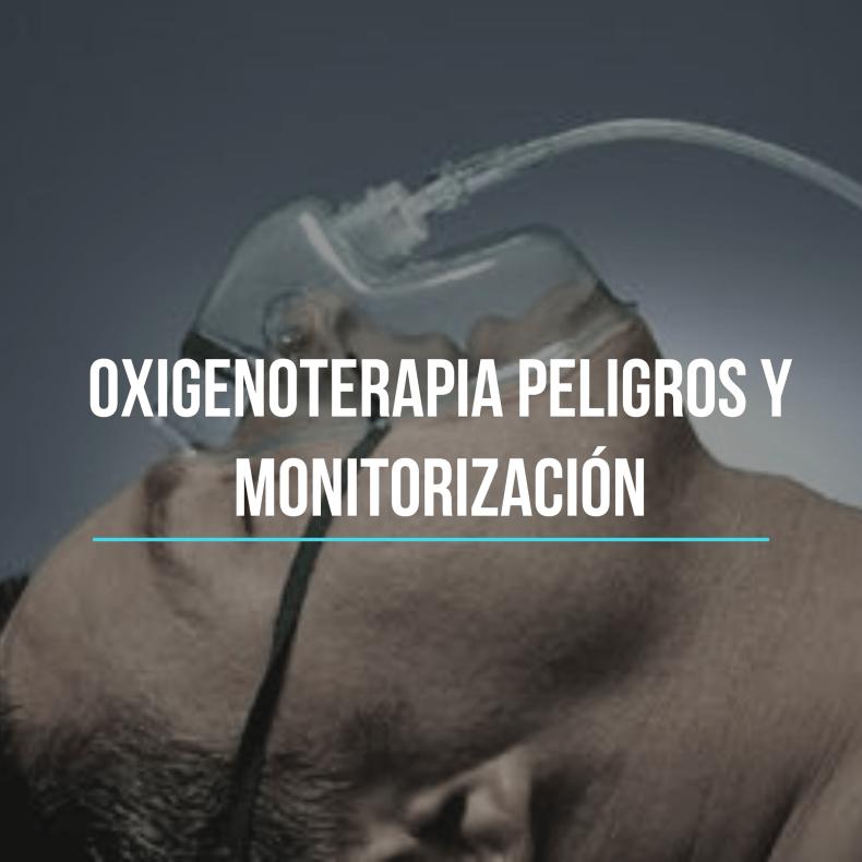 Oxigenoterapia peligros y monitorización