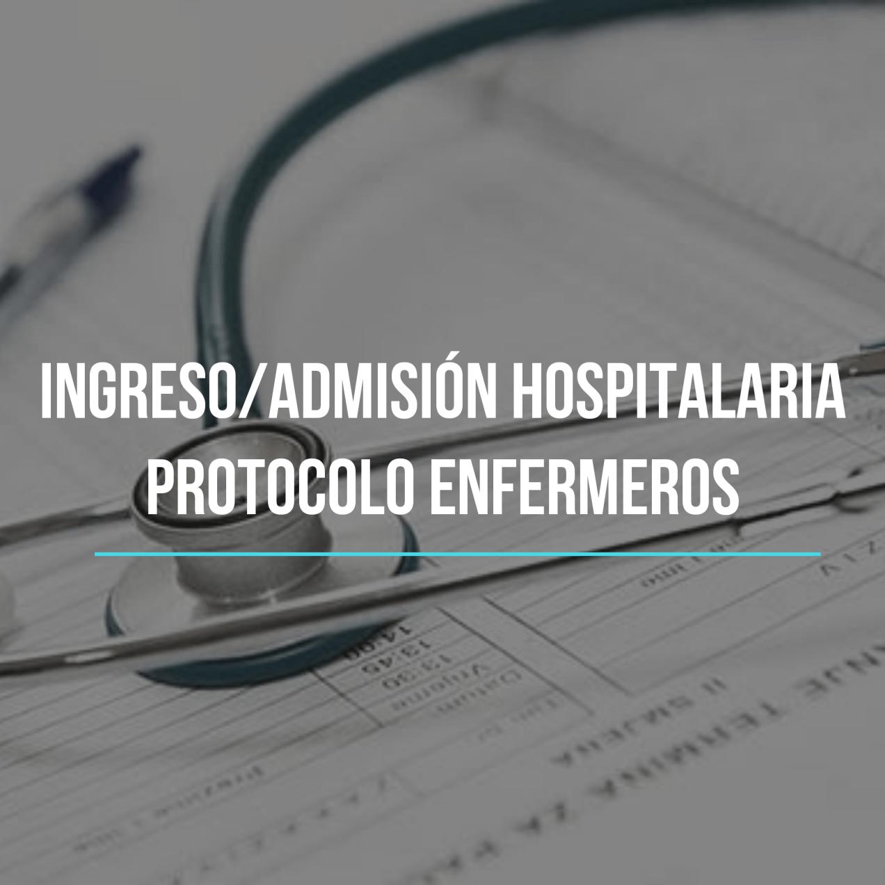 Ingreso hospitalario/ admisión protocolo enfermero