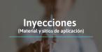 INYECCIONES (MATERIAL, ANATOMÍA Y SITIOS DE APLICACIÓN)
