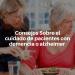 Consejos sobre el cuidado de pacientes con demencia o Alzheimer
