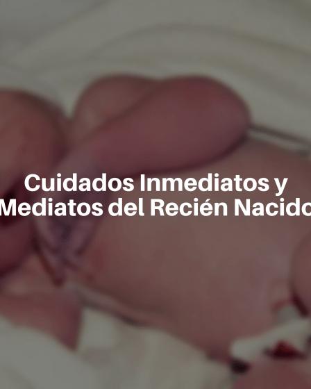 Cuidados inmediatos y mediatos del recién nacido
