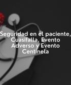 Seguridad del paciente, evento centinela, evento adverso y cuasi fallas.