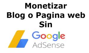 monetizar o ganar dinero con un blog sin google adsense