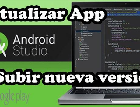 Subir actualización de una App a Google Play en Android Studio