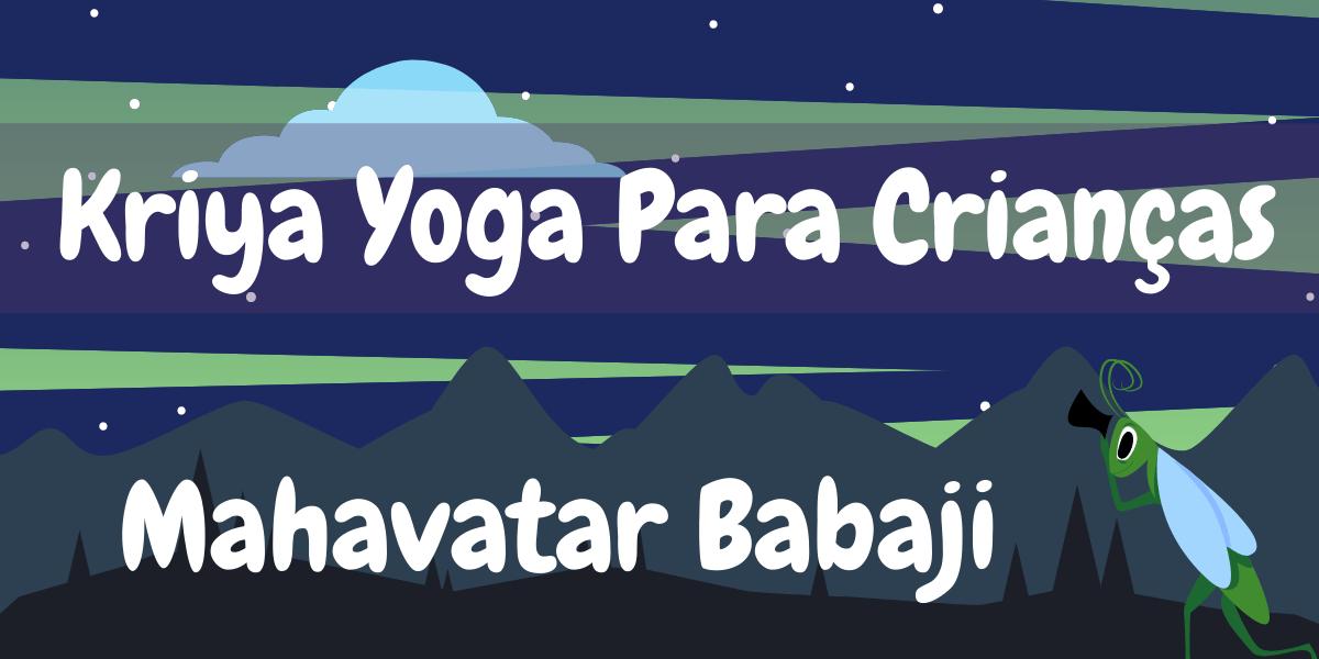 Mahavatar Babaji Kriya Yoga Para Crianças