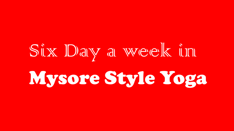 Six days a week in Mysore style