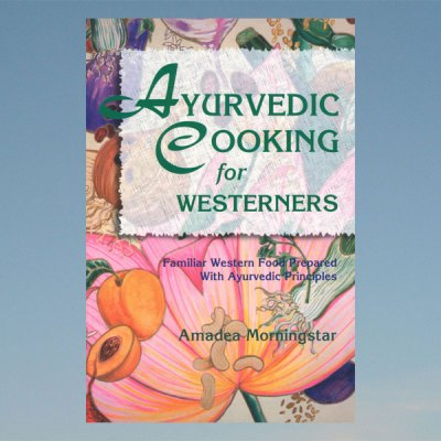 Ayurvedic cooking for westerners – Amadea Morningstar
