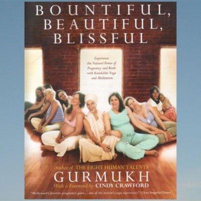 Bountiful, Beautiful, Blissful: Experience the Natural Power of Pregnancy and Birth with Kundalini Yoga and Meditation – Gurmukh, Kaur Khalsa