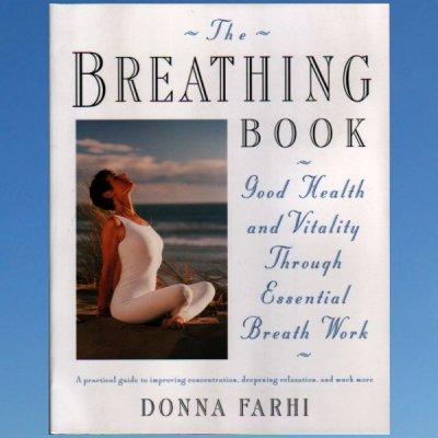 The Breathing Book: Vitality & Good Health Through Essential Breath Work  – Donna Farhi