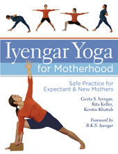 Iyengar Yoga for Motherhood: Safe Practice for Expectant & New Mothers -Geeta Iyengar, Rita Keller, Kerstine Khattab