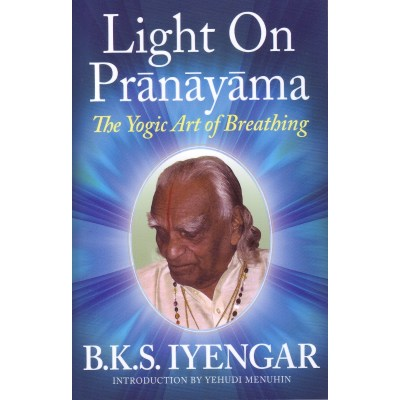 Light on Pranayama: The Yogic Art of Breathing  – B.K.S. Iyengar