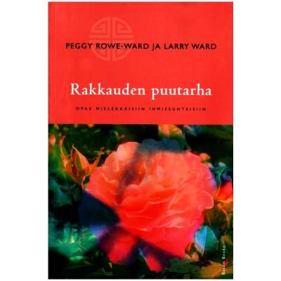 Rakkauden puutarha – Opas mielekkäisiin ihmissuhteisiin – Peggy Rowe-Ward – Larry Ward