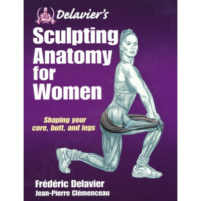 Delavier's Sculpting Anatomy for Women: Shaping Your Core, Butt, and Legs – Frederic Delavier