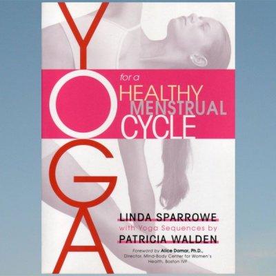 Yoga for a Healthy Menstrual Cycle – Linda Sparrowe -Patricia Walden