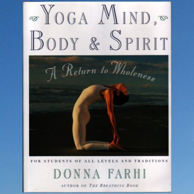 Yoga Mind, Body & Spirit: A Return to Wholeness – Donna Farhi