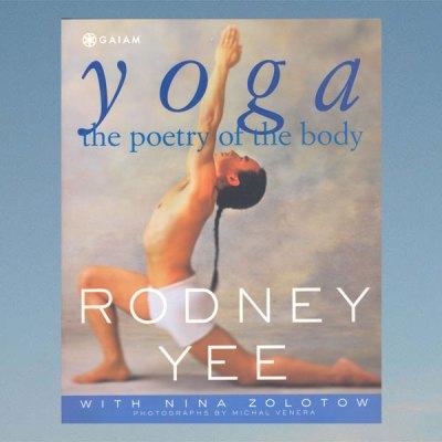 Yoga – The poetry of the body – Rodney Yee