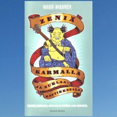 Zeniä karmalla ja suklaakastikkeella – Seksistä, kuolemasta, avioerosta ja todellisen zenin etsinnästä – Brad Warner